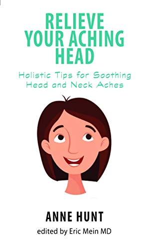 Relieve Your Aching Head: Secrets for Soothing Head and Neck Aches (Natural Remedies for Common Ailments & Conditions) (0876042809) by Anne Hunt