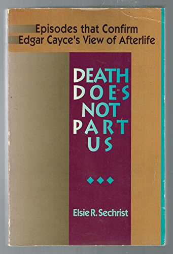 9780876042953: Death Does Not Part Us: Episodes that Confirm Edgar Cayce's View of Afterlife