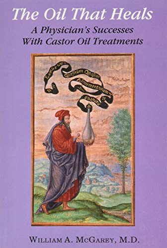 9780876043080: The Oil That Heals: A Physician's Successes With Castor Oil Treatments