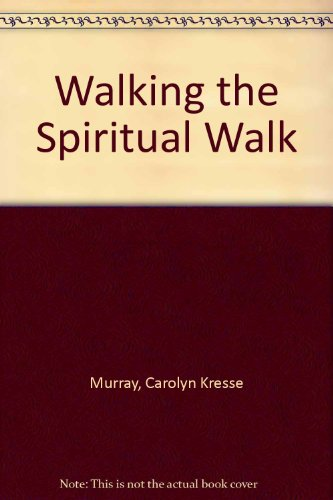 Walking the Spiritual Walk: A Successful Search for Purpose and Partner: Carolyn Kresse Murray