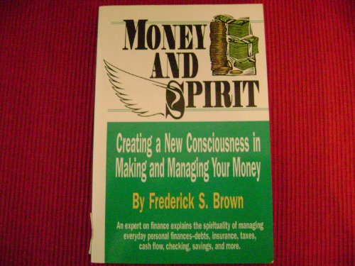 Money and Spirit: Creating a New Consciousness in Making and Managing Your Money: Brown, Frederick ...