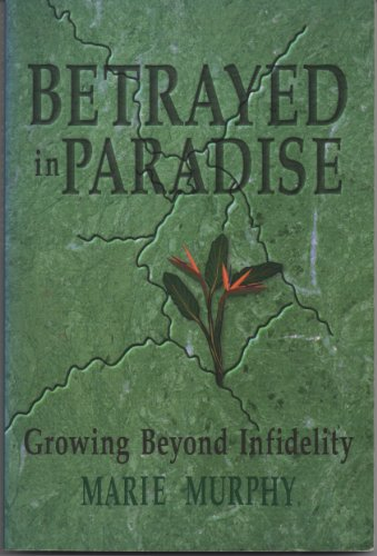 Betrayed in Paradise: Growing Beyond Infidelity: Murphy, Marie