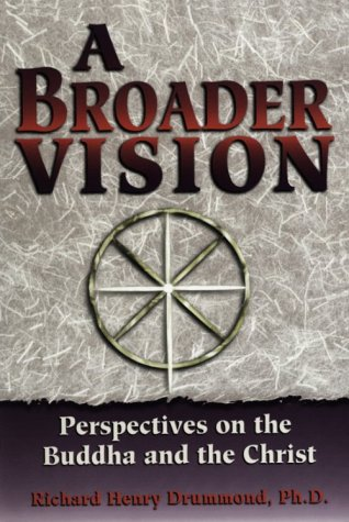 A Broader Vision: Perspectives on the Buddha and the Christ: Drummond, Richard Henry