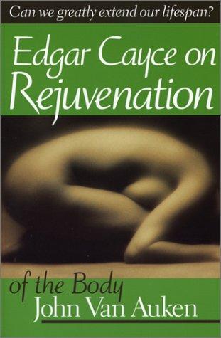 Edgar Cayce on Rejuvenation of the Body (A.R.E. Membership Series) (0876043597) by Van Auken, John