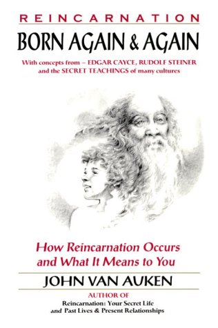 Born Again & Again: How Reincarnation Occurs and What It Means to You (9780876043622) by John Van Auken