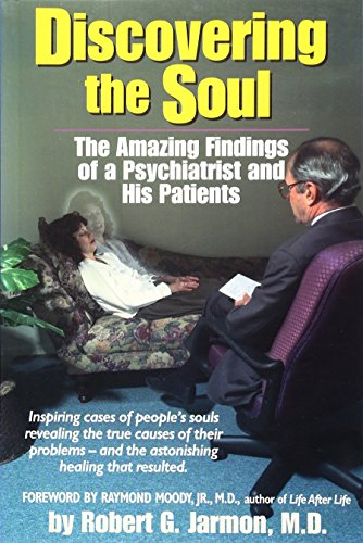 Discovering the Soul: The Amazing Findings of a Psychiatrist and His Patients: Moody Jr., Raymond A...
