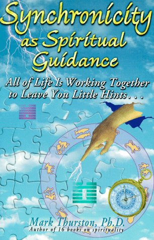 Synchronicity as Spiritual Guidance: All of Life's Working Together to Leave Your Little Hints...