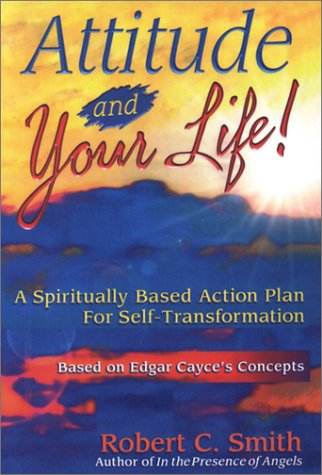 9780876044056: Attitude and Your Life!: A Spiritually Based Action Plan for Self-Transformation : Based on Edgar Cayce's Concepts