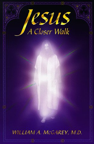 Jesus a Closer Walk: Reflections on John 14-17 from the Edgar Cayce Readings (0876044097) by Edgar Cayce; MD William A. McGarey