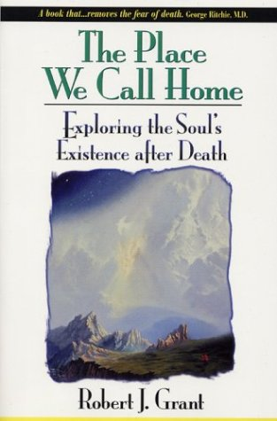 9780876044575: The Place We Call Home: Exploring the Soul's Existence after Death