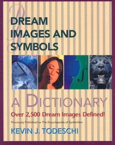 DREAMS, IMAGES AND SYMBOLS: A Dictionary