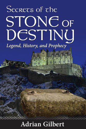 Secrets of the Stone of Destiny: Legend, History, and Prophecy: Gilbert, Adrian