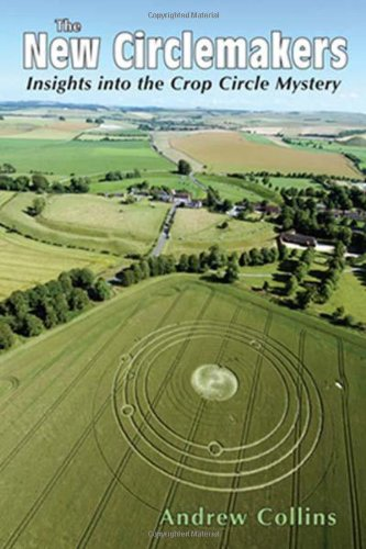 The New Circlemakers: Insights Into the Crop Circle Mystery (0876045492) by Andrew Collins