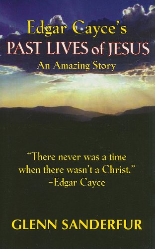Edgar Cayce's Past Lives of Jesus: An Amazing Story: Sanderfur, Glen