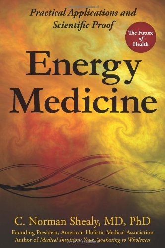Energy Medicine: Practical Applications and Scientific Proof: Shealy, C. Norman