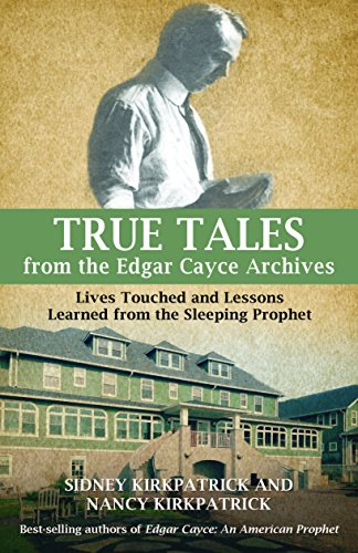 True Tales from the Edgar Cayce Archives: Lives Touched and Lessons Learned from the Sleeping ...