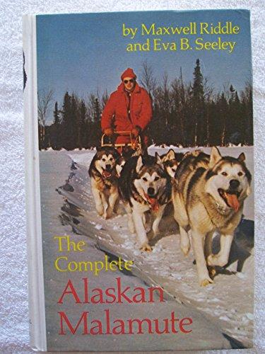 The Complete Alaskan Malamute: Eva B. Seeley;