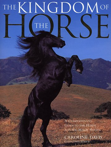 The Kingdom of the Horse: A Comprehensive: Caroline Davis