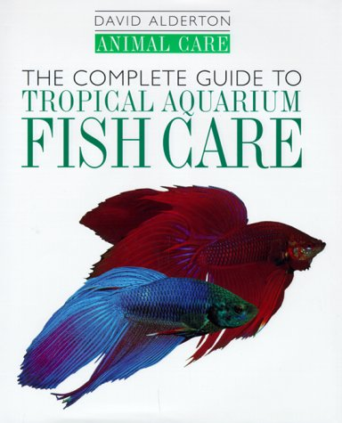 The Complete Guide to Tropical Aquarium Fish Care (Animal Care): David Alderton