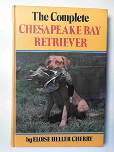 The Complete Chesapeake Bay Retriever: Eloise Heller Cherry