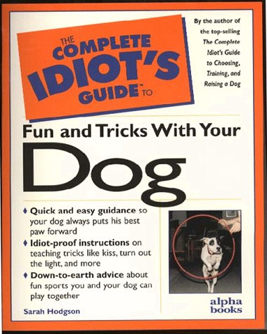 9780876050835: The Complete Idiot's Guide to Fun & Tricks with Your Dog