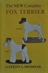 The New Complete Fox Terrier Smooth and Wire: Silvernail, Evelyn L.
