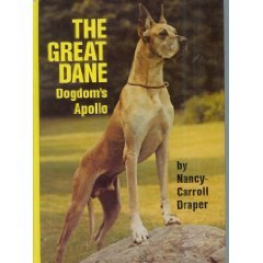 The Great Dane: Dogdom's Apollo: Draper, Nancy-Carroll