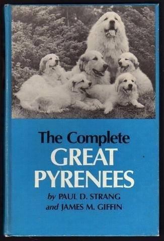 The Complete Great Pyrenees: Paul D. Strang and James M. Giffin