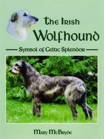 The Irish Wolfhound: Symbol of Celtic Splendor: McBryde, Mary
