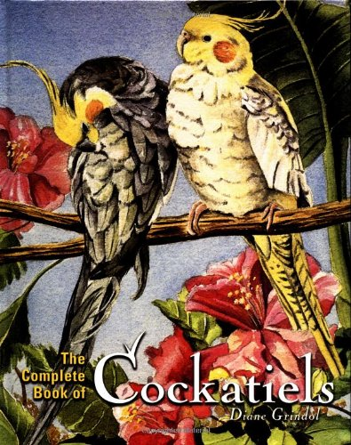 The Complete Book of Cockatiels: Grindol, Diane