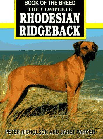 The Complete Rhodesian Ridgeback: Nicholson, Peter;Parker, Janet
