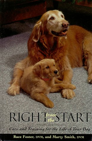 Right from the Start: Care and Training for the Life of Your Dog