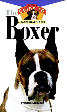 The Boxer : Owner's Guides to a Happy, Healthy Pet