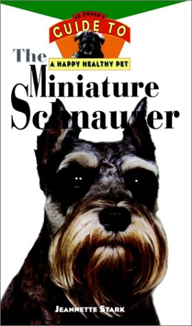 The Miniature Schnauzer: Owner's Guide to a Happy Healthy Pet
