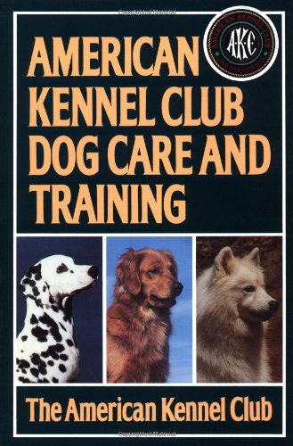 9780876054055: American Kennel Club Dog Care and Training