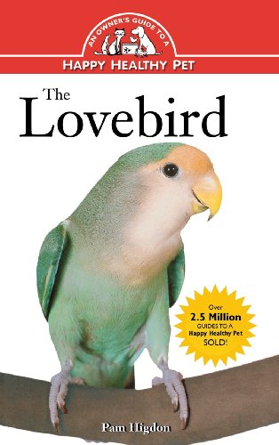 The Lovebird An Owner's Guide to a Happy Healthy Pet