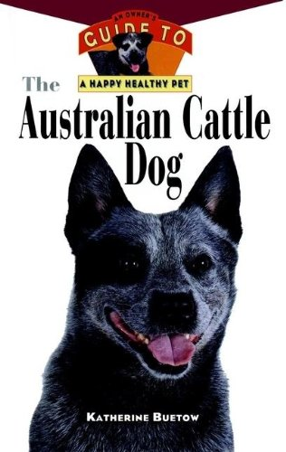 9780876054468: The Australian Cattle Dog: An Owner's Guide to a Happy Healthy Pet (Your Happy Healthy P)