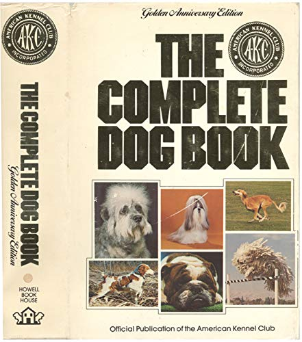 9780876054628: The Complete Dog Book: The Photograph, History, and Official Standard of Every Breed Admitted to AKC Registration, and the Selection, Training, Breeding, Care, and Feeding of Pure-bred Dogs