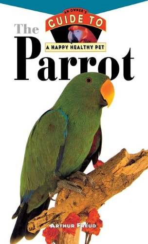 9780876054970: The Parrot (Happy Healthy Pet)