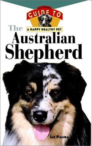 The Australian Shepherd: An Owner's Guide toa: Palika, Liz