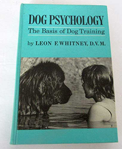 Dog Psychology; The Basis of Dog Training,: Whitney, Leon F.