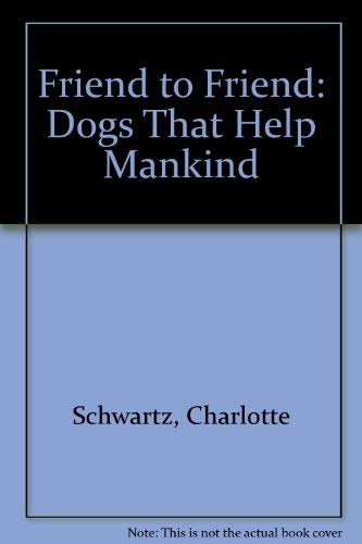 Friend to Friend: Dogs That Help Mankind