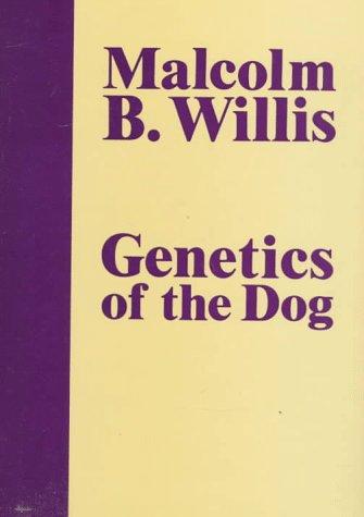 Genetics of the Dog: Willis, Malcolm B.