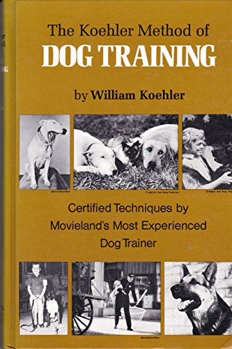 9780876056578: The Koehler Method of Dog Training: Certified Techniques by Movieland's Most Experienced Dog Trainer