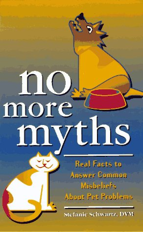 No More Myths: Real Facts to Answers Common Misbeliefs About Pets: Schwartz, Stefanie