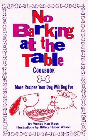 No Barking at the Table Cookbook: More Recipes Your Dog Will Beg for: Rees, Wendy Nan
