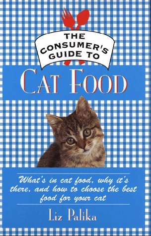 The Consumer's Guide to Cat Food; What's in Cat Food, Why It's There, and How to Choose the Best ...
