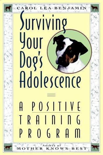 Surviving Your Dog's Adolescence: A Positive Training Program: Benjamin, Carol Lea