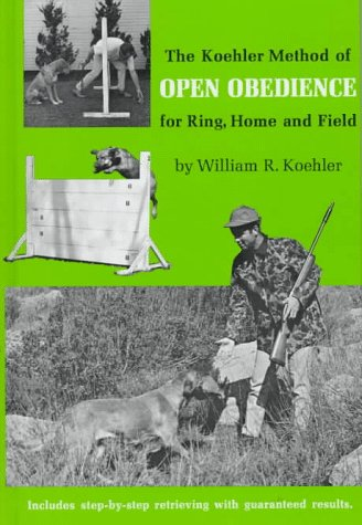 The Koehler Method of Open Obedience for Ring, Home and Field, (0876057539) by William R. Koehler