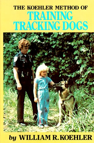 The Koehler Method of Training Tracking Dogs (0876057660) by William R. Koehler